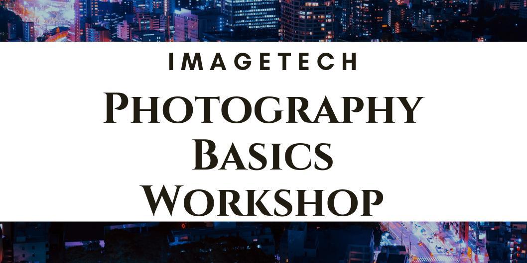Imagetech Photography Workshop – Basics